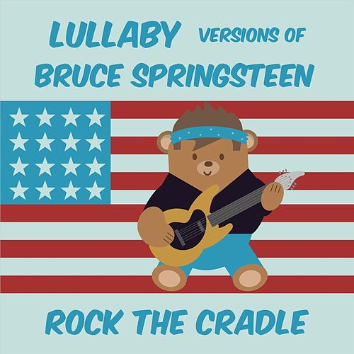 Lullaby Versions of Bruce Springsteen by Rock the Cradle