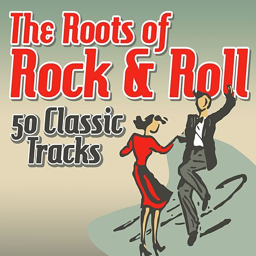 The Roots of Rock & Roll - 50 Classic Tracks von Various Artists