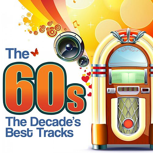 The 60s - The Decade's Best Tracks von Various Artists