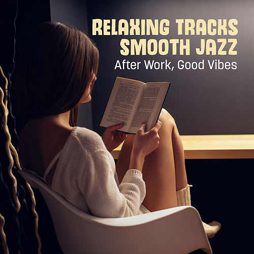 Relaxing Tracks Smooth Jazz (After Work, Good Vibes) de Various Artists