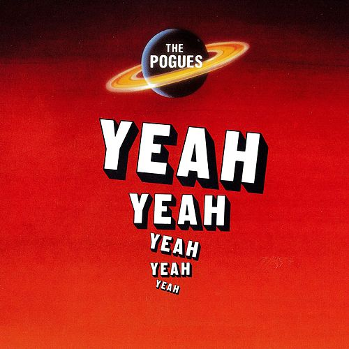 Yeah, Yeah, Yeah, Yeah, Yeah by The Pogues