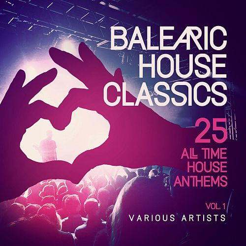 Balearic House Classics, Vol. 1 (25 All Time House Anthems) von Various Artists