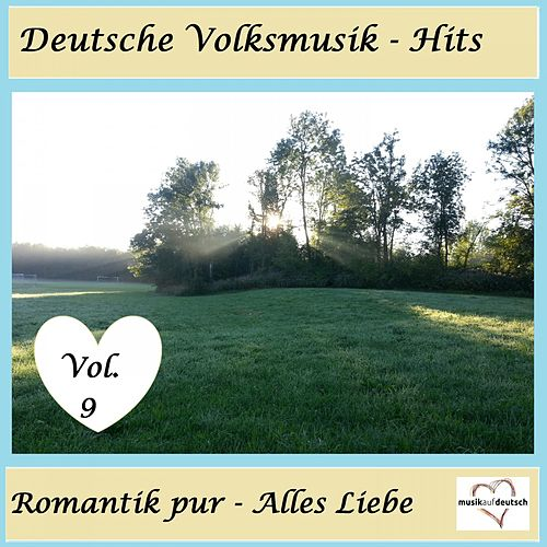 Deutsche Volksmusik-Hits: Romantik pur - Alles Liebe, Vol. 9 de Various Artists