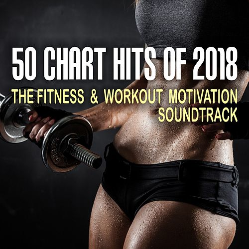 50 Chart Hits of 2018: The Fitness & Workout Motivation Soundtrack de Various Artists