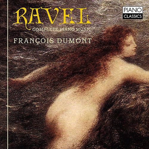 Ravel: Complete Piano Music by François Dumont