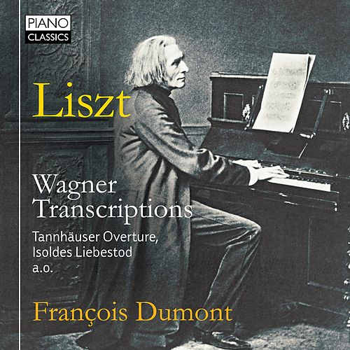 Liszt: Wagner Transcriptions by François Dumont
