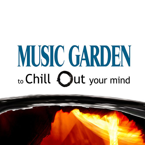 Music Garden to Chill Out your Mind von Various Artists