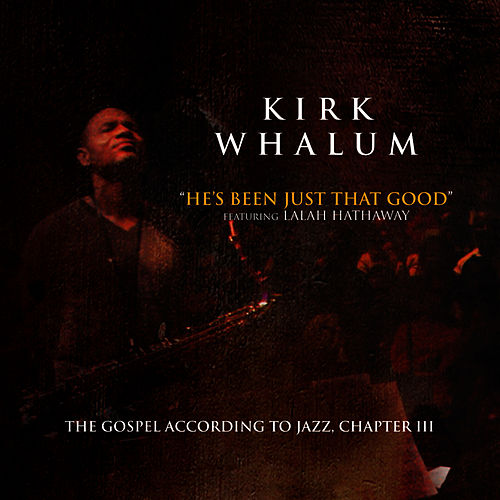 He's Been Just That Good by Kirk Whalum