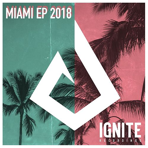 Ignite Recordings - Miami EP 2018 by Various Artists