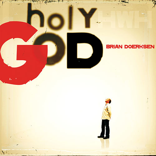 Holy God by Brian Doerksen