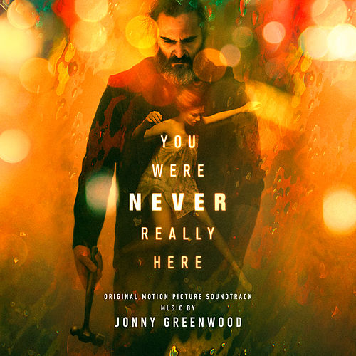 You Were Never Really Here (Original Motion Picture Soundtrack) by Jonny Greenwood