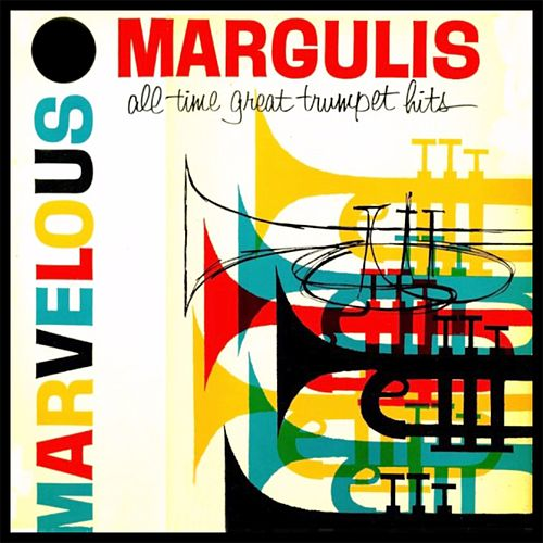 Marvelous Margulis…..All Time Great Trumpet Hits von Charlie Margulis
