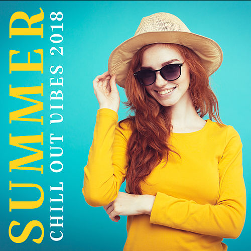 Summer Chill Out Vibes 2018 von Ibiza Chill Out