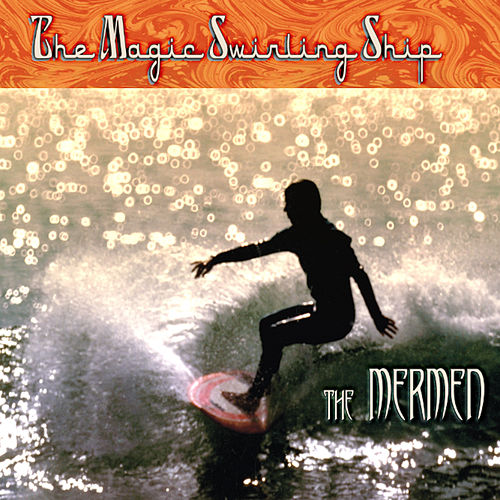 The Magic Swirling Ship by The Mermen