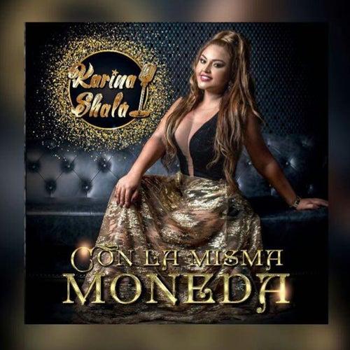 Con la Misma Moneda by Karina Shalá