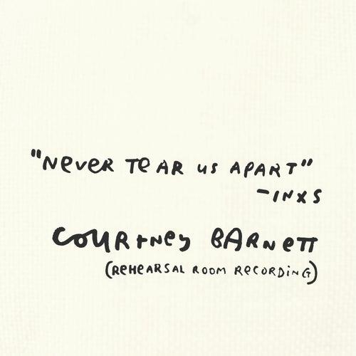 Never Tear Us Apart (Rehearsal Room Recording) de Courtney Barnett