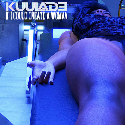 If I Could Create a Woman von Kuul-A.D.E