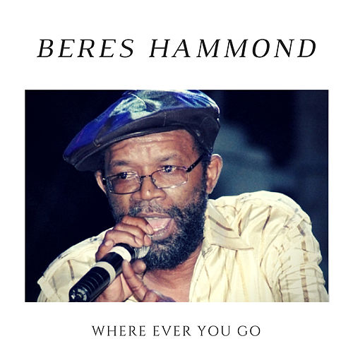 Where Ever You Go - Single by Beres Hammond