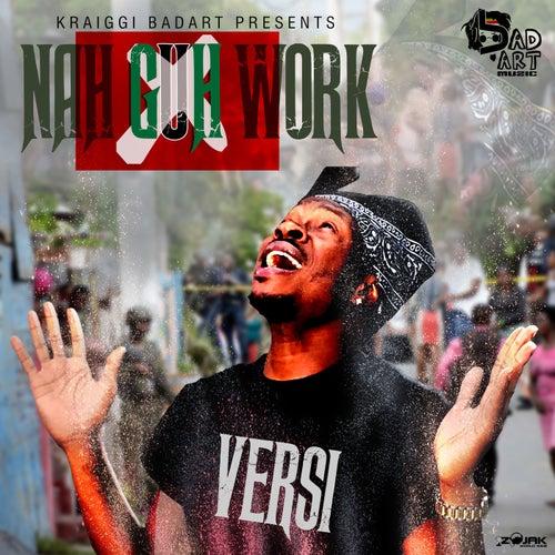 Nah Guh Work (Feat. Versi) - Single by KraiGGi BaDArT