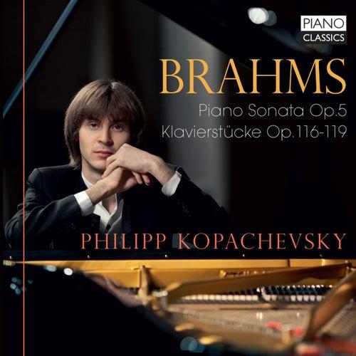 Brahms: Piano Sonata, Op. 5, Klavierstucke, Op. 116-119 by Philipp Kopachevsky