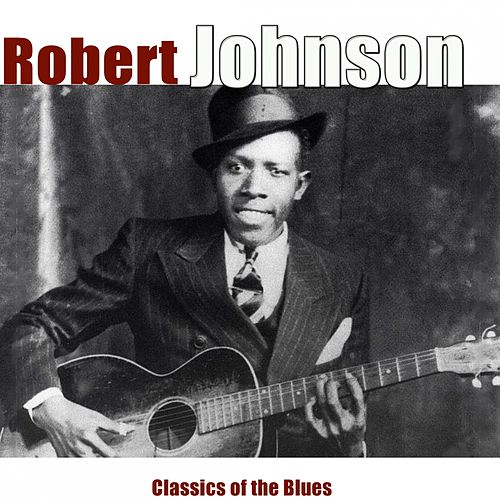Classics of the Blues (Remastered) by Robert Johnson