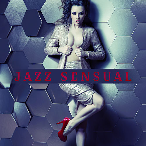 Jazz Sensual (Music for Date, Love Songs, Erotic Lounge) by Various Artists