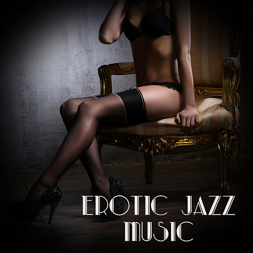 Erotic Jazz Music (Music for Lover, Making Love, Together in Bed, Sexy Chillout) de Various Artists