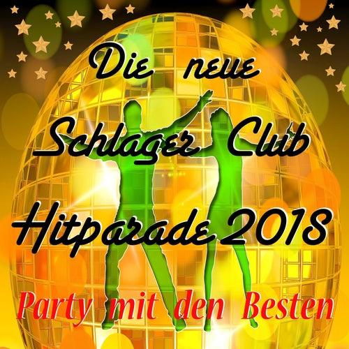 Die neue Schlager Club Hitparade 2018: Party mit den Besten von Various Artists