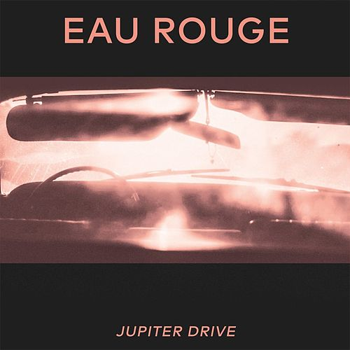 Jupiter Drive by Eau Rouge