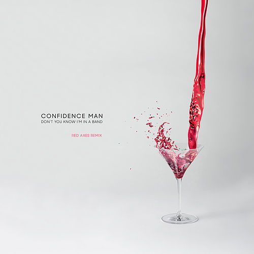 Don't You Know I'm In A Band (Red Axes Remix) von Confidence Man