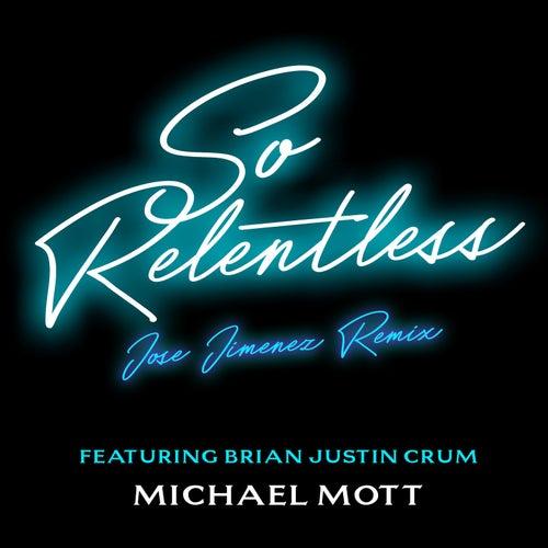 So Relentless (Jose Jimenez Remix) de Michael Mott