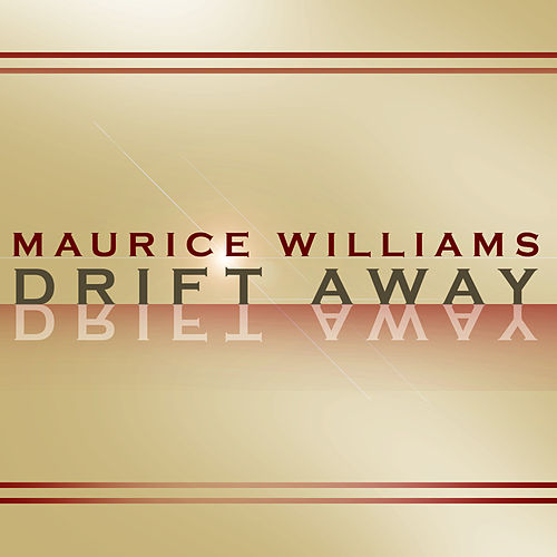 Drift Away by Maurice Williams