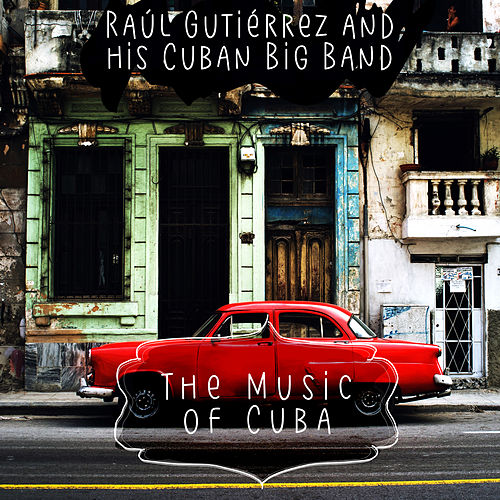 The Music of Cuba by Raúl Gutiérrez