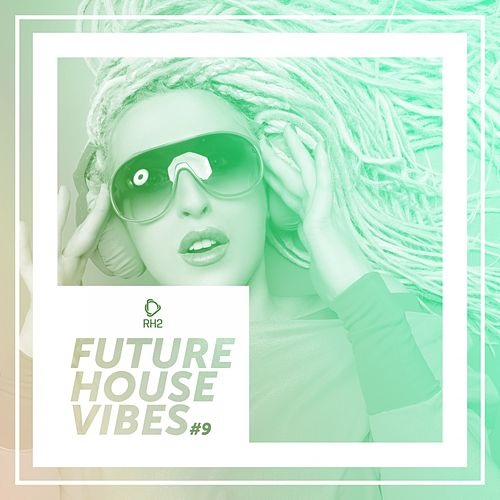 Future House Vibes, Vol. 9 by Various Artists