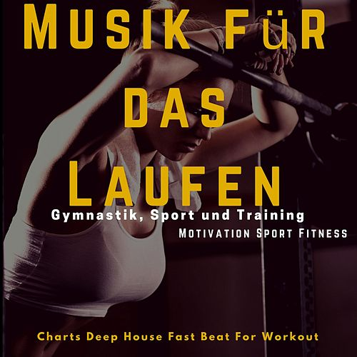 Musik für das Laufen, Gymnastik, Sport und Training (Charts Deep House Fast Beat for Workout) de Motivation Sport Fitness