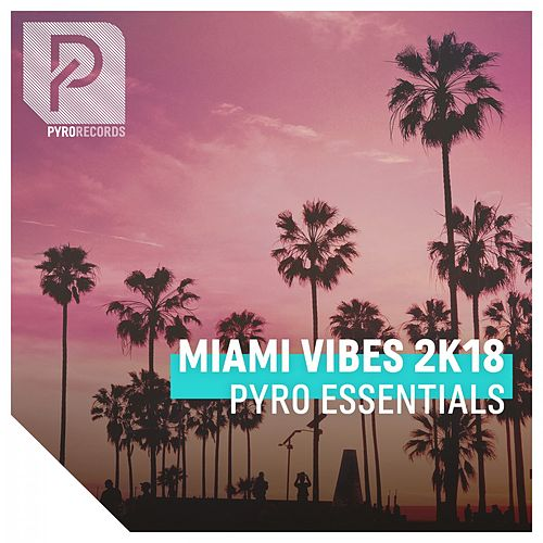 Miami Vibes 2K18 (Pyro Essentials) by Various Artists