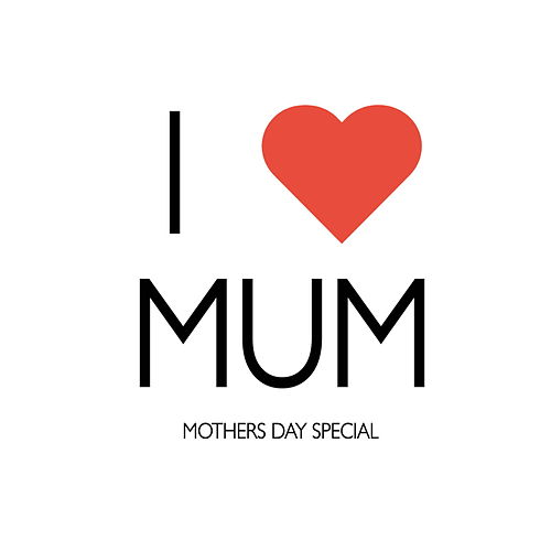I Love Mum: Mothers Day Special de Various Artists