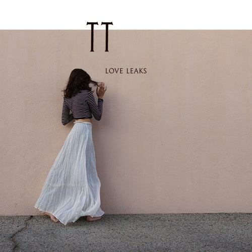 Love Leaks by TT