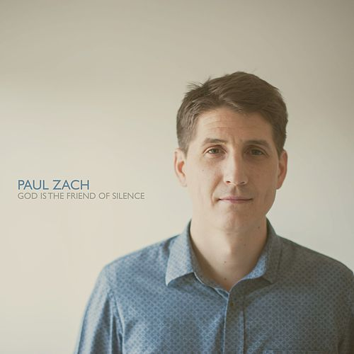 God Is the Friend of Silence by Paul Zach