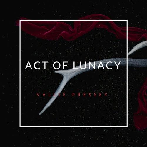 Act of Lunacy de Vallie Pressey