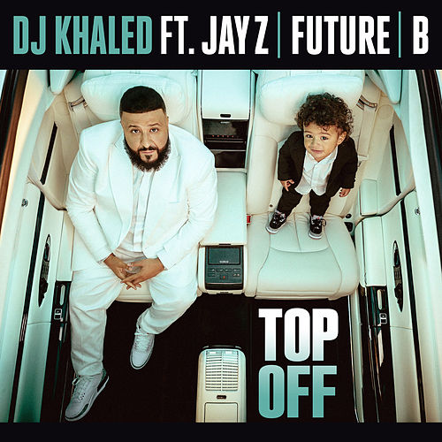 Top Off by DJ Khaled feat. JAY Z, Future & Beyoncé