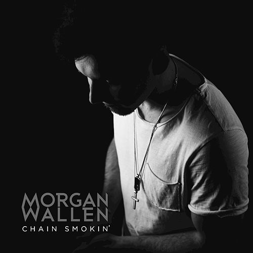 Chain Smokin' by Morgan Wallen