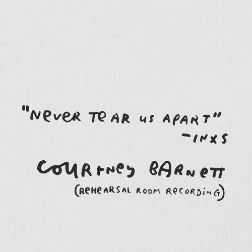 Never Tear Us Apart (Rehearsal Room Recording) von Courtney Barnett