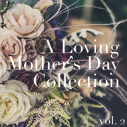 A Loving Mother's Day Collection, vol. 2 by Various Artists