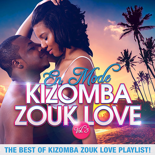 En mode Kizomba Zouk Love, Vol. 3 : The Best of Kizomba Zouk Love Playlist ! by Various Artists