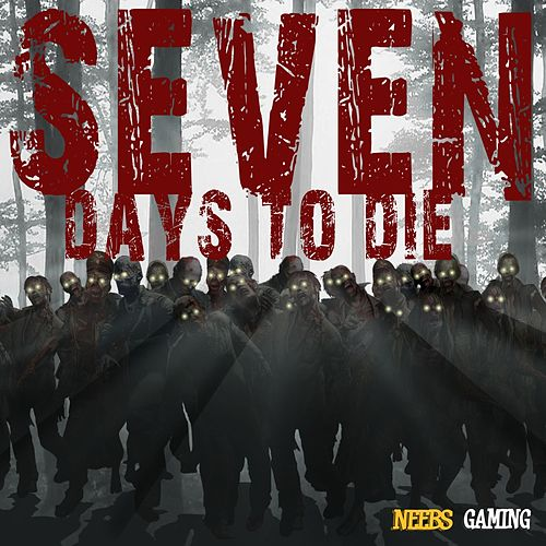 Seven Days to Die von Neebs Gaming