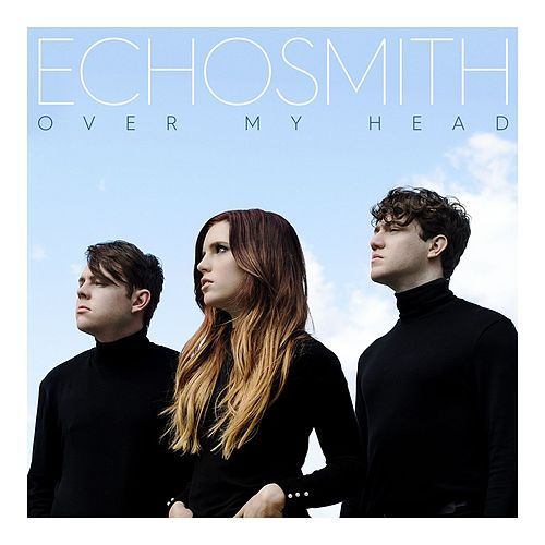 Over My Head von Echosmith