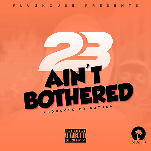 Ain't Bothered by 23 Unofficial
