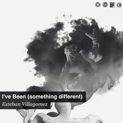 I've Been (something different) de Esteban