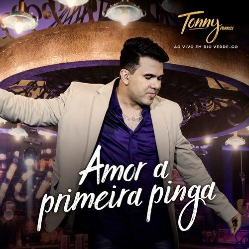 Amor a Primeira Pinga (Ao Vivo) de Tonny Francis